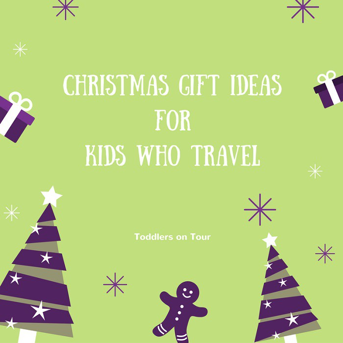 Christmas Gift Ideas for Kids Who Travel - Toddlers on Tour
